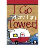 I Go Where I'm Towed Burlap House Flag